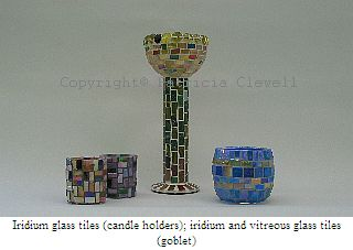 Patricia Clewell Mosaic Candle Holder made of Iridium glass tiles (candle holders); iridium and vitreous glass tiles (goblet)